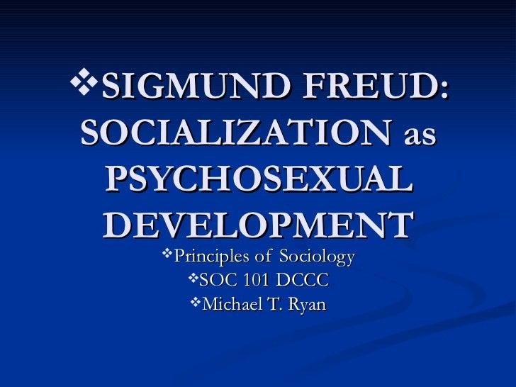 <ul><li>SIGMUND FREUD: SOCIALIZATION as PSYCHOSEXUAL DEVELOPMENT </li></ul><ul><li>Principles of Sociology </li></ul><ul><...