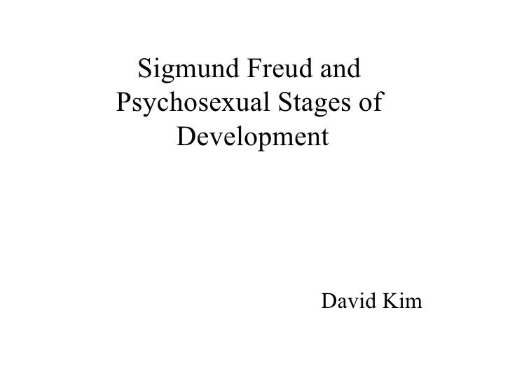 Sigmund Freud and  Psychosexual Stages of  Development David Kim