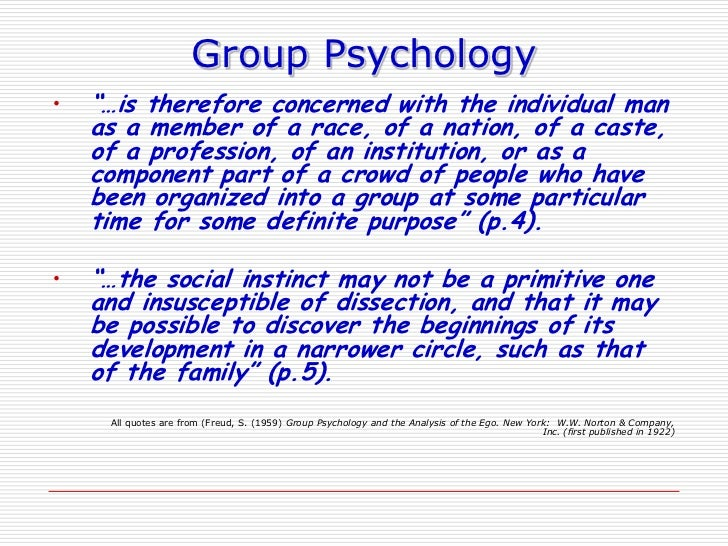 freud group psychology thesis This article will discuss psychoanalytic feminism, not feminist psychoanalysis in the later three essays on the theory of sexuality (1905) it will be helpful to place it more generally within the scope of freud's understanding of group psychology.