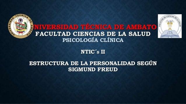 UNIVERSIDAD TÉCNICA DE AMBATO FACULTAD CIENCIAS DE LA SALUD PSICOLOGÍA CLÍNICA NTIC´S II ESTRUCTURA DE LA PERSONALIDAD SEG...