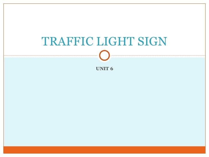 UNIT 6 TRAFFIC LIGHT SIGN