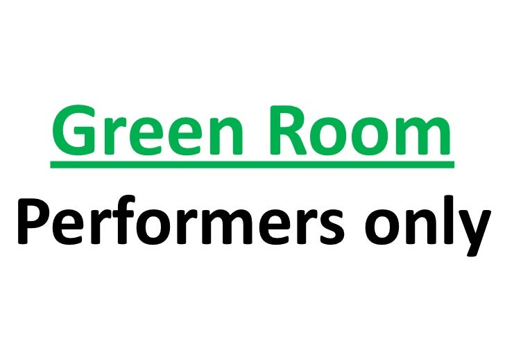 Green RoomPerformers only