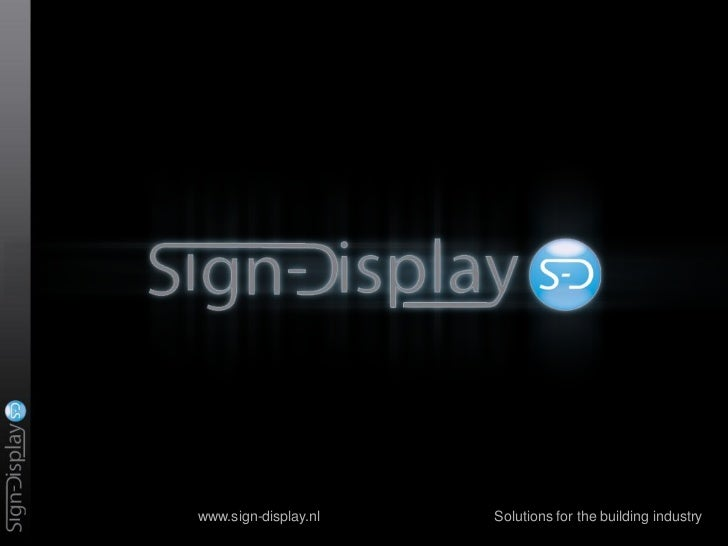 www.sign-display.nl   Solutions for the building industry