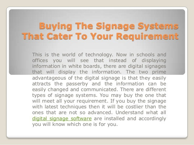 Buying The Signage SystemsThat Cater To Your Requirement This is the world of technology. Now in schools and offices you w...