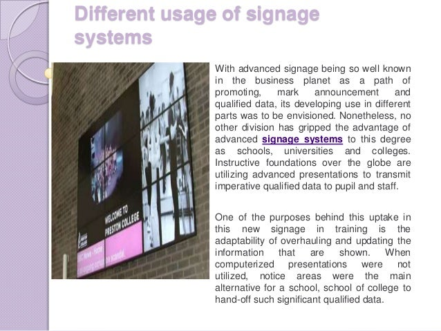 Different usage of signagesystemsWith advanced signage being so well knownin the business planet as a path ofpromoting, ma...
