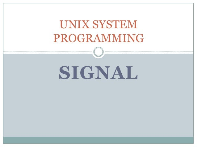 SIGNAL UNIX SYSTEM PROGRAMMING