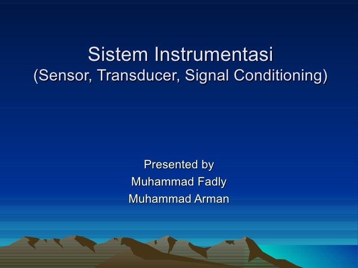 Sistem InstrumentasiSistem Instrumentasi (Sensor, Transducer, Signal Conditioning)(Sensor, Transducer, Signal Conditioning...