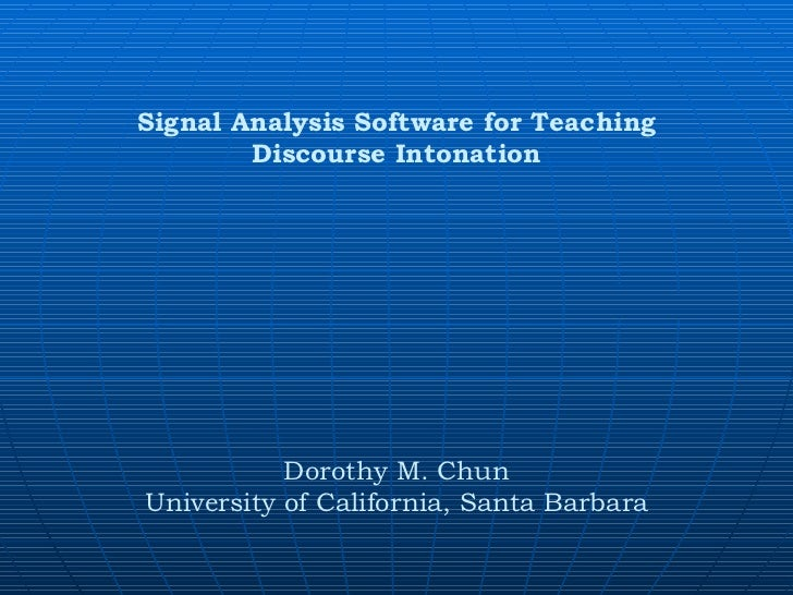 Signal Analysis Software for Teaching Discourse Intonation Dorothy M. Chun University of California, Santa Barbara