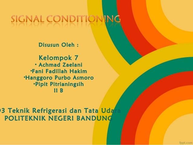 Disusun Oleh :Kelompok 7• Achmad Zaelani•Fani Fadillah Hakim•Hanggoro Purbo Asmoro•Pipit PitrianingsihII BD3 Teknik Refrig...