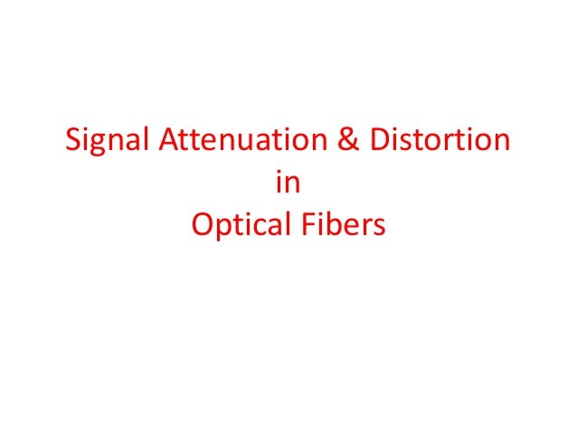 Signal Attenuation & Distortion in Optical Fibers