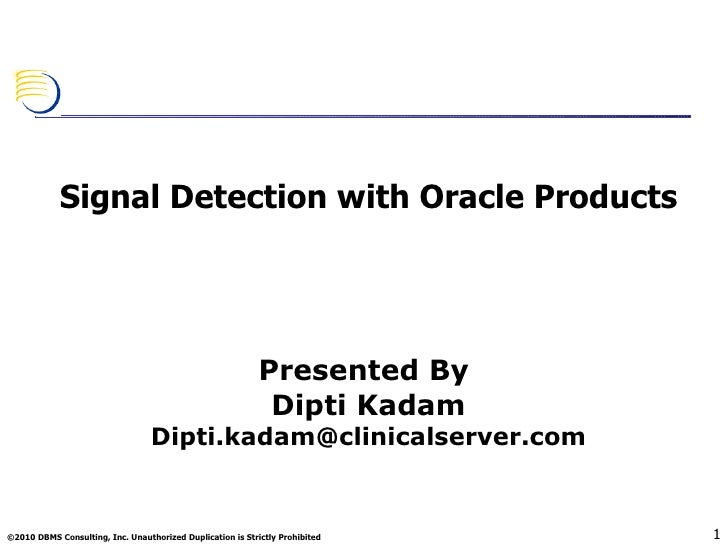 <ul><li>Signal Detection with Oracle Products </li></ul><ul><li>Presented By  </li></ul><ul><li>Dipti Kadam </li></ul><ul>...