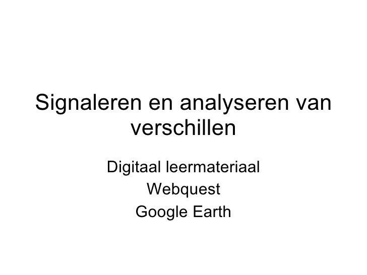 Signaleren en analyseren van verschillen Digitaal leermateriaal Webquest Google Earth
