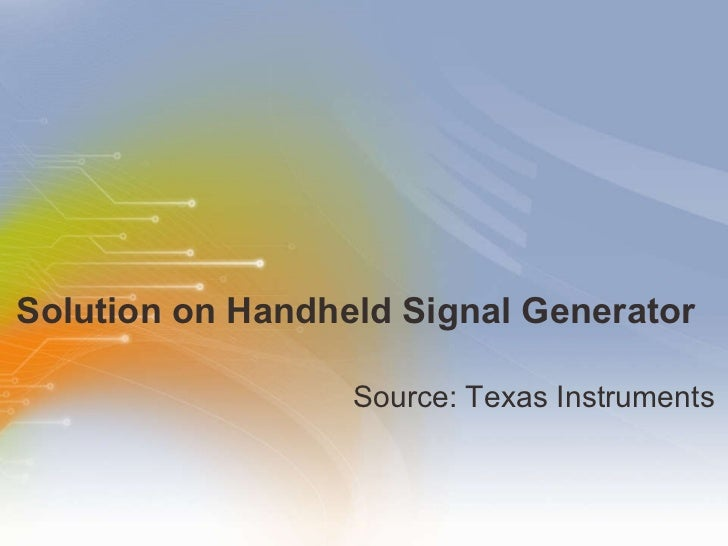 Solution on Handheld Signal Generator  <ul><li>Source: Texas Instruments </li></ul>