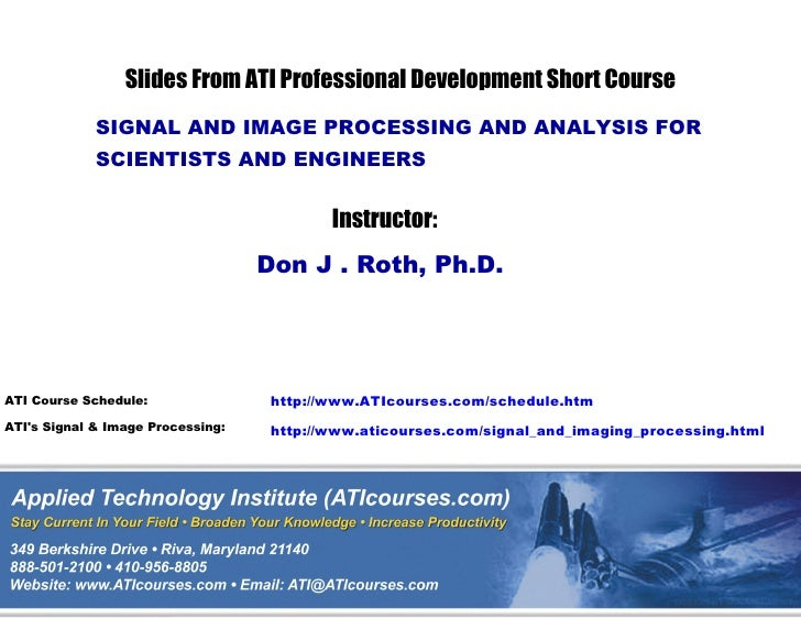 Slides From ATI Professional Development Short Course             SIGNAL AND IMAGE PROCESSING AND ANALYSIS FOR            ...