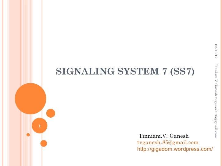 03/16/12                                                  Tinniam V Ganesh tvganesh.85@gmail.com    SIGNALING SYSTEM 7 (SS...