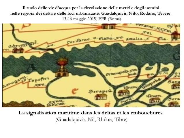 La signalisation maritime dans les deltas et les embouchures (Guadalquivir, Nil, Rhône, Tibre) Il ruolo delle vie d'acqua ...