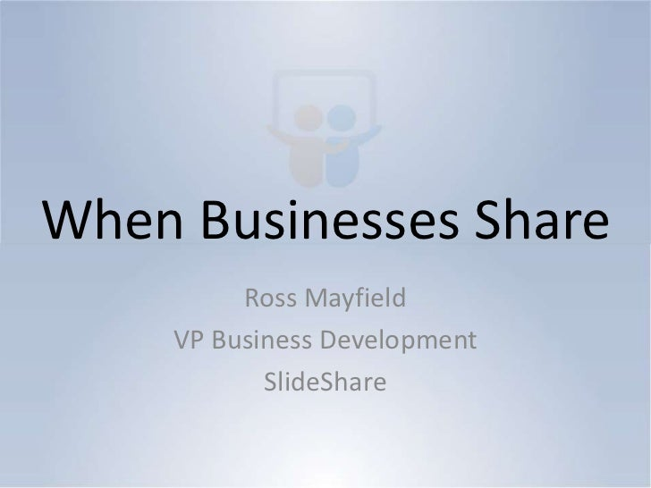 When Businesses Share<br />Ross Mayfield<br />VP Business Development<br />SlideShare<br />