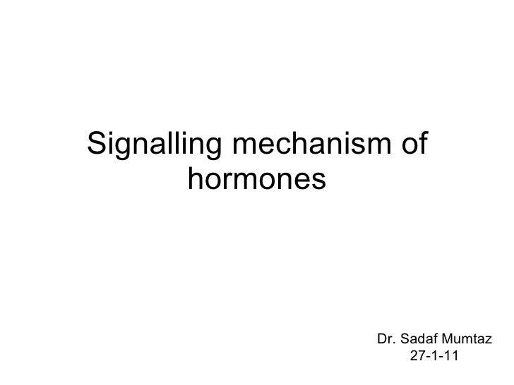 Signalling mechanism of hormones Dr. Sadaf Mumtaz 27-1-11