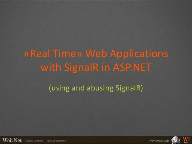 «Real Time» Web Applications   with SignalR in ASP.NET    (using and abusing SignalR)                                  Pri...