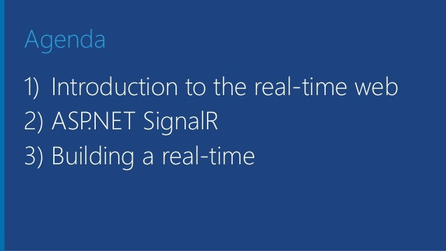 Agenda 1) Introduction to the real-time web 2) ASP.NET SignalR 3) Building a real-time