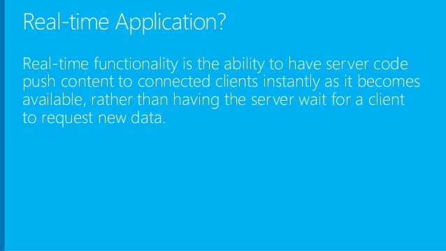 Real-time Application? Real-time functionality is the ability to have server code push content to connected clients instan...
