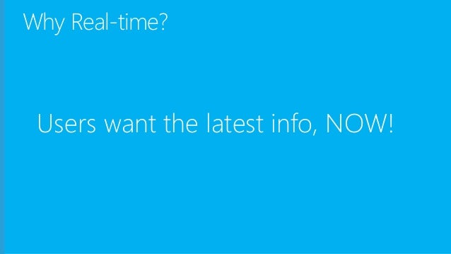 Why Real-time? Users want the latest info, NOW!