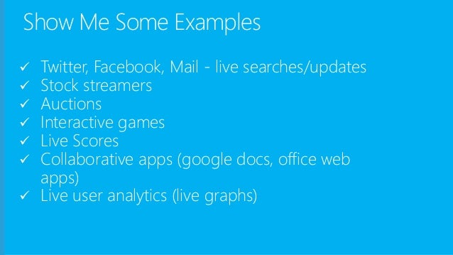 Show Me Some Examples  Twitter, Facebook, Mail - live searches/updates  Stock streamers  Auctions  Interactive games ...