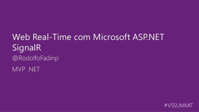 #VSSUMMIT @RodolfoFadinp Web Real-Time com Microsoft ASP.NET SignalR MVP .NET
