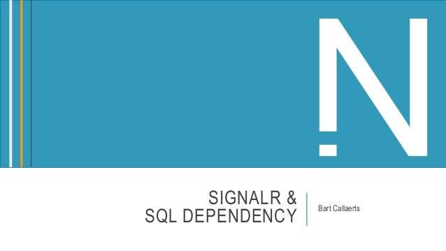 SIGNALR & SQL DEPENDENCY Bart Callaerts