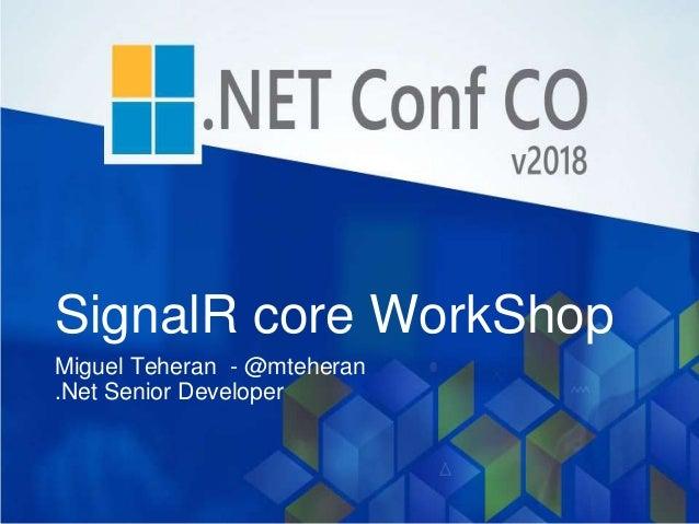 SignalR core WorkShop Miguel Teheran - @mteheran .Net Senior Developer
