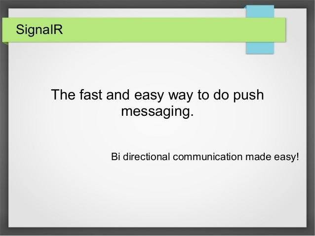 SignalR  The fast and easy way to do push messaging. Bi directional communication made easy!