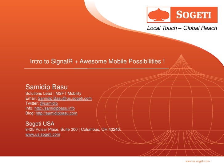 Local Touch – Global Reach  Intro to SignalR + Awesome Mobile Possibilities !Samidip BasuSolutions Lead | MSFT MobilityEma...