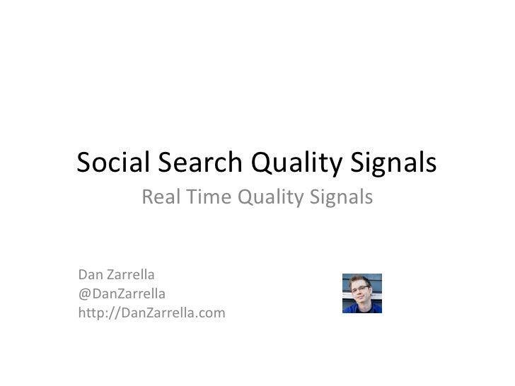 Social Search Quality Signals<br />Real Time Quality Signals<br />Dan Zarrella<br />@DanZarrella<br />http://DanZarrella.c...