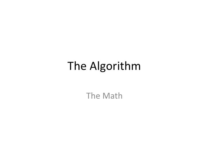 The Algorithm<br />The Math<br />