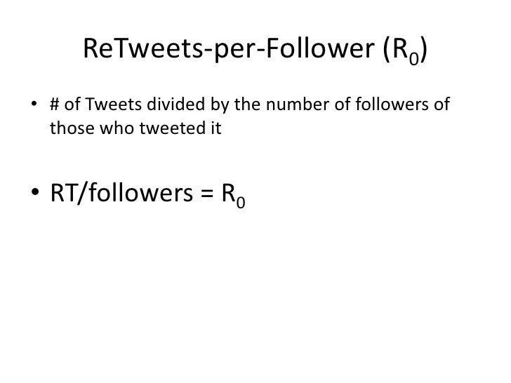 ReTweets-per-Follower (R0) <br /><ul><li># of Tweets divided by the number of followers of those who tweeted it