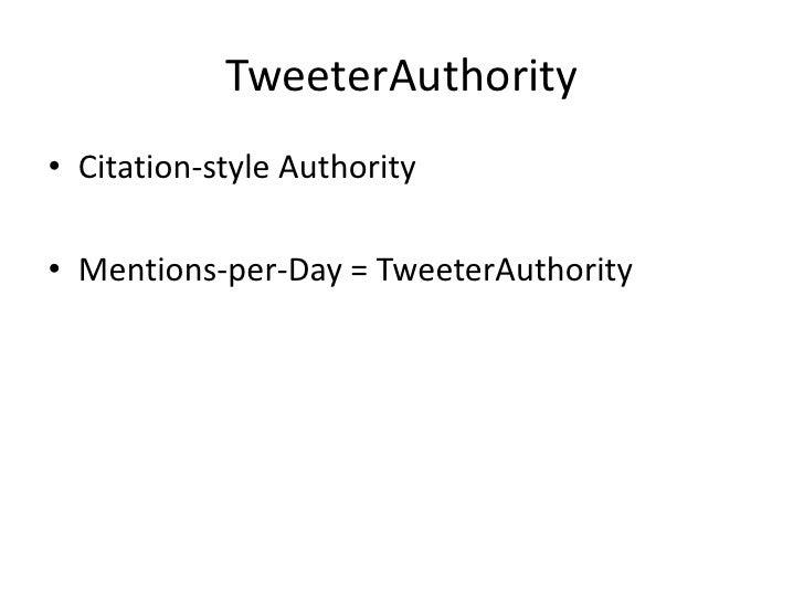 RT/followers = R0</li></li></ul><li>TweeterAuthority<br />Citation-style Authority<br />Mentions-per-Day = TweeterAuthorit...