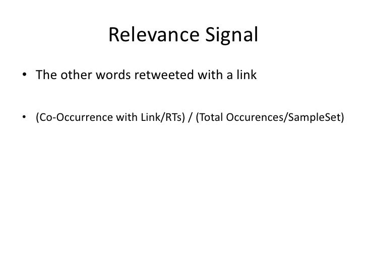 Relevance Signal<br /><ul><li>The other words retweeted with a link</li></ul>(Co-Occurrence with Link/RTs) / (Total Occure...