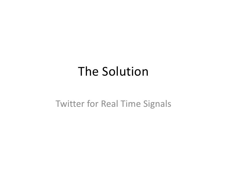 The Solution<br />Twitter for Real Time Signals<br />