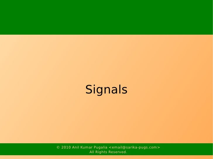 Signals    © 2010 Anil Kumar Pugalia <email@sarika-pugs.com>                All Rights Reserved.