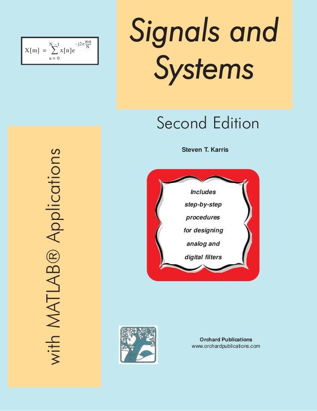 withMATLAB®Applications Signals and Systems Steven T. Karris Orchard Publications www.orchardpublications.com Second Editi...