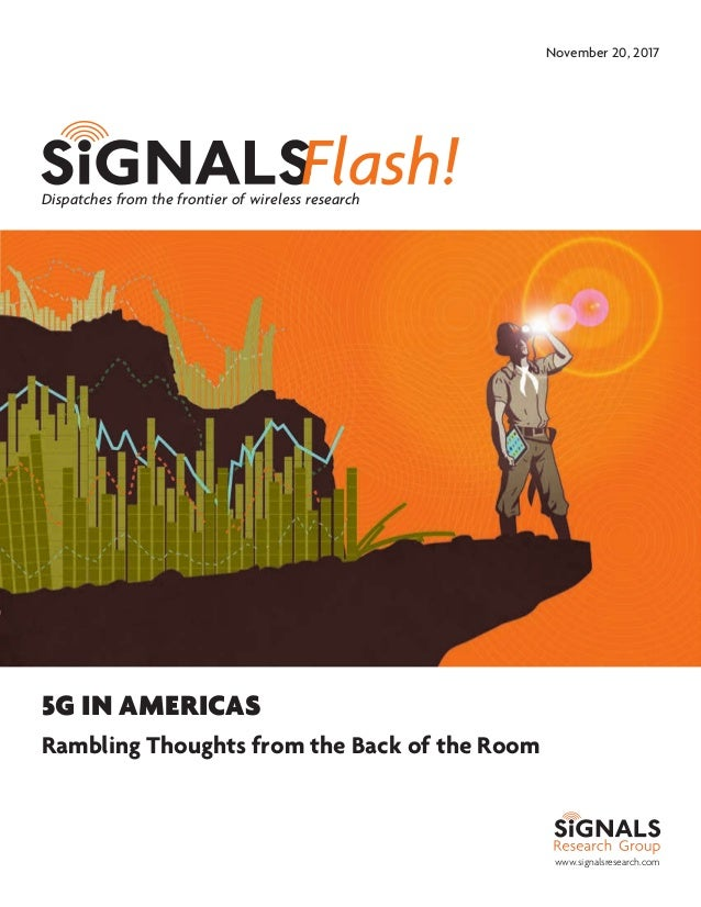 www.signalsresearch.com Dispatches from the frontier of wireless research November 20, 2017 5G IN AMERICAS Rambling Though...