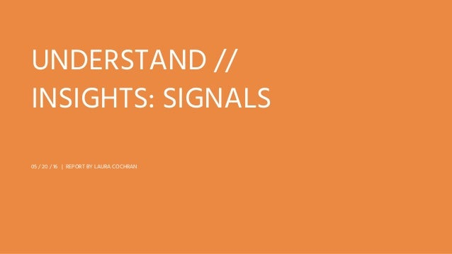 UNDERSTAND // INSIGHTS: SIGNALS 05 / 20 / 16 | REPORT BY LAURA COCHRAN