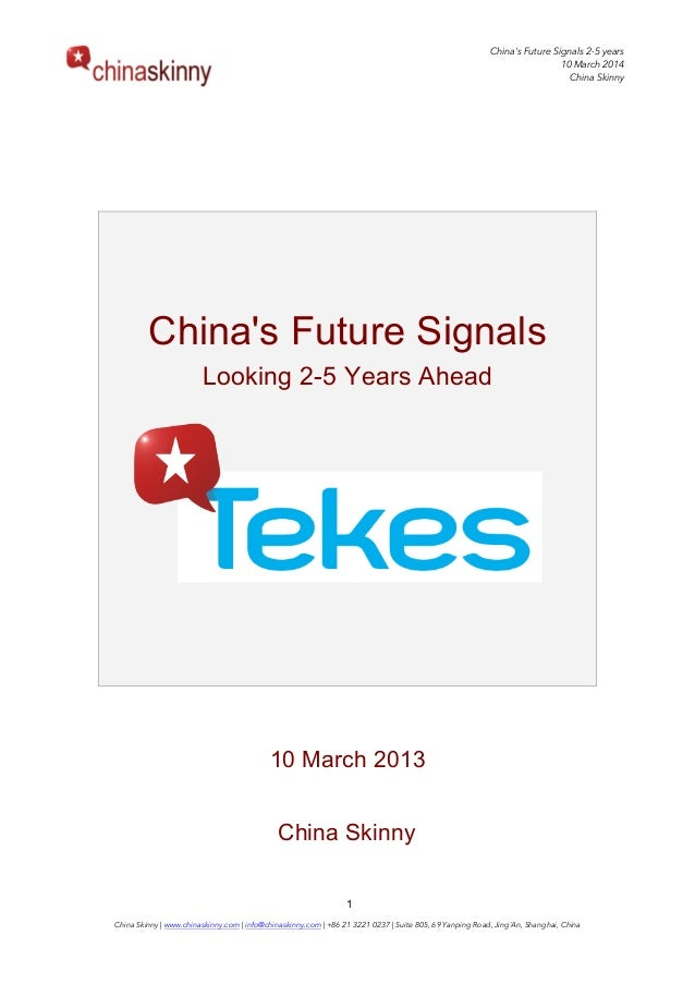 China's Future Signals 2-5 years 10 March 2014 China Skinny China Skinny | www.chinaskinny.com | info@chinaskinny.com | +8...