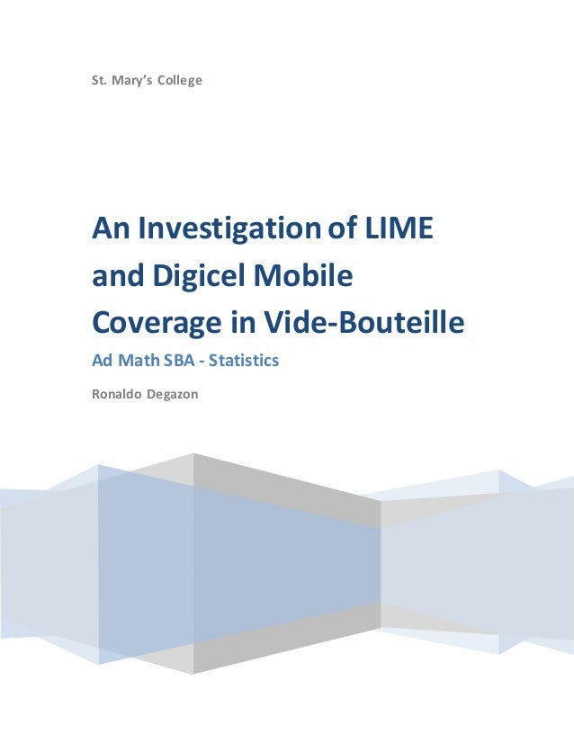 St. Mary's College An Investigation of LIME and Digicel Mobile Coverage in Vide-Bouteille Ad Math SBA - Statistics Ronaldo...
