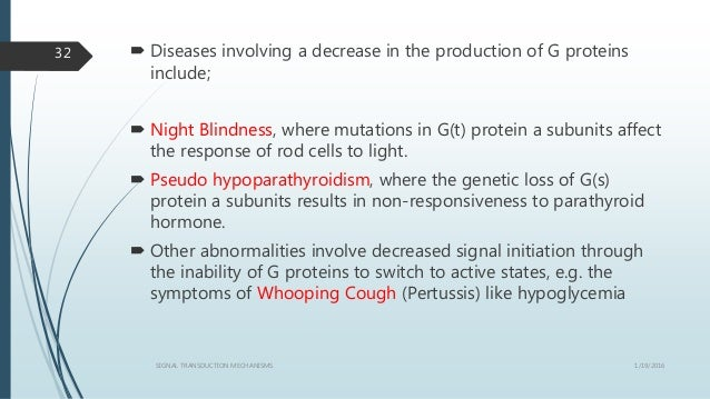  Diseases involving a decrease in the production of G proteins include;  Night Blindness, where mutations in G(t) protei...