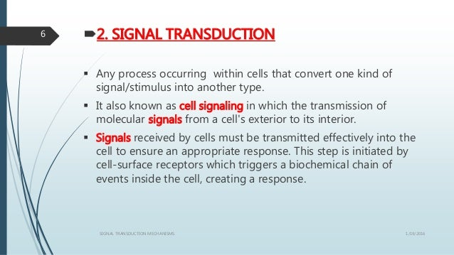 2. SIGNAL TRANSDUCTION  Any process occurring within cells that convert one kind of signal/stimulus into another type. ...