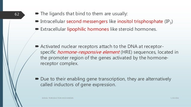  The ligands that bind to them are usually:  Intracellular second messengers like inositol trisphosphate (IP3)  Extrace...