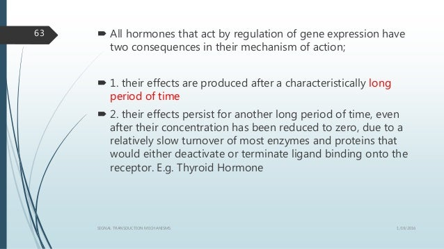  All hormones that act by regulation of gene expression have two consequences in their mechanism of action;  1. their ef...