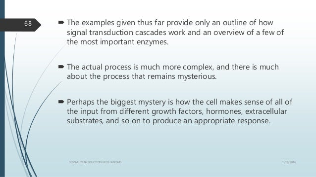  The examples given thus far provide only an outline of how signal transduction cascades work and an overview of a few of...