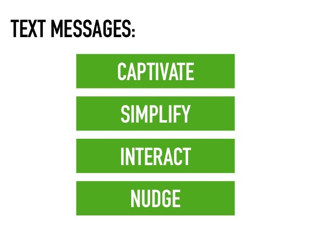 CAPTIVATE SIMPLIFY INTERACT NUDGE TEXT MESSAGES: